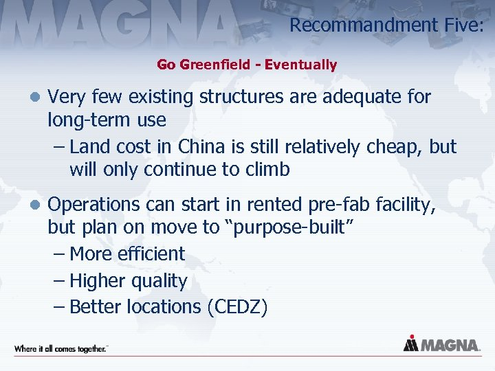 Recommandment Five: Go Greenfield - Eventually l Very few existing structures are adequate for
