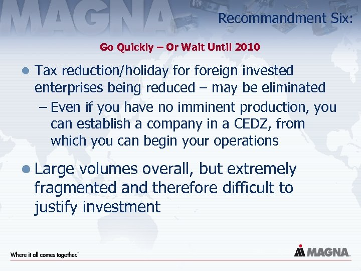 Recommandment Six: Go Quickly – Or Wait Until 2010 l Tax reduction/holiday foreign invested