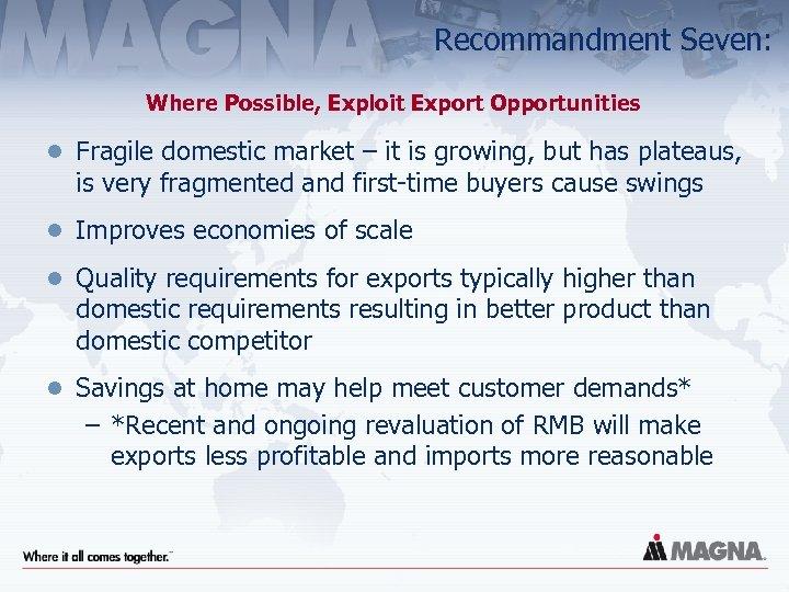 Recommandment Seven: Where Possible, Exploit Export Opportunities l Fragile domestic market – it is