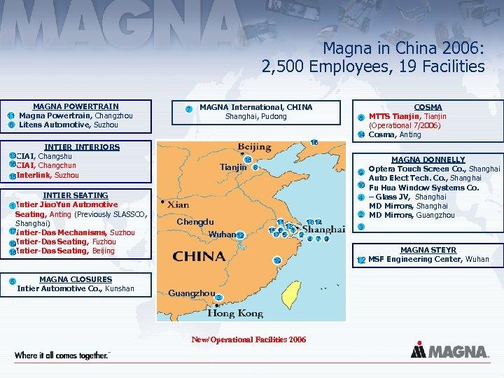 Magna in China 2006: 2, 500 Employees, 19 Facilities MAGNA POWERTRAIN 11 Magna Powertrain,