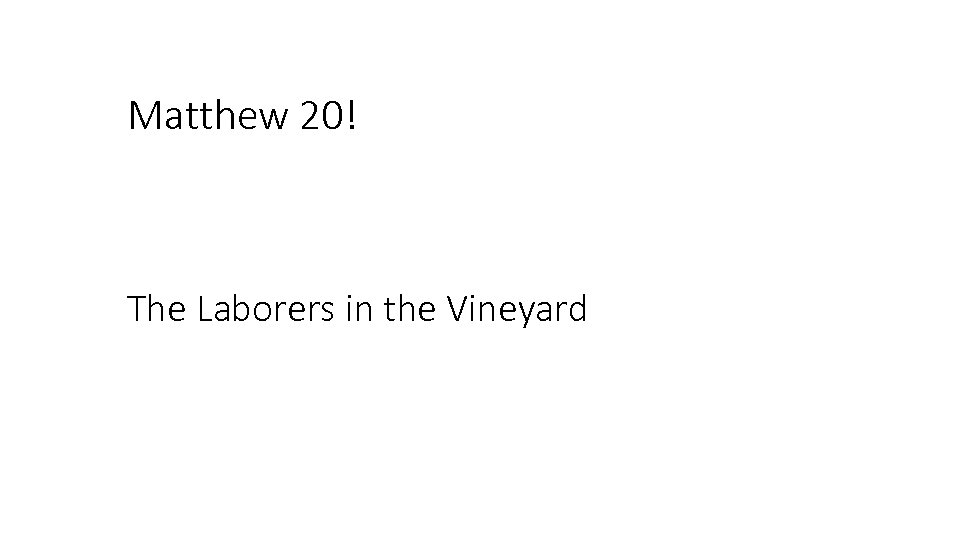 Matthew 20! The Laborers in the Vineyard