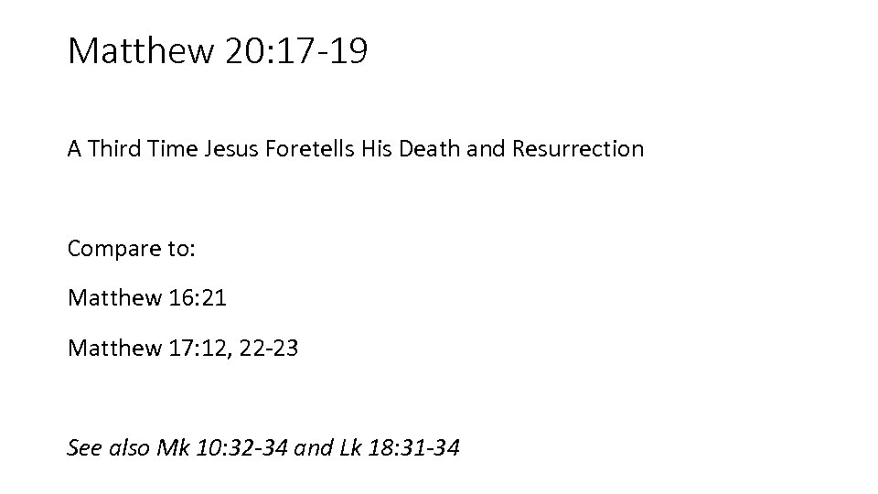 Matthew 20: 17 -19 A Third Time Jesus Foretells His Death and Resurrection Compare