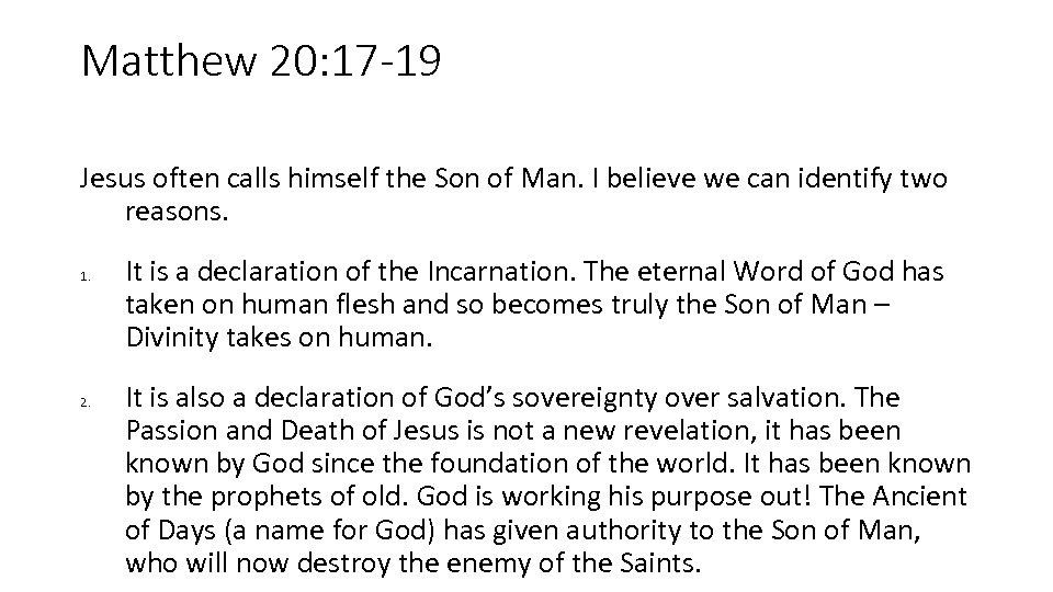 Matthew 20: 17 -19 Jesus often calls himself the Son of Man. I believe