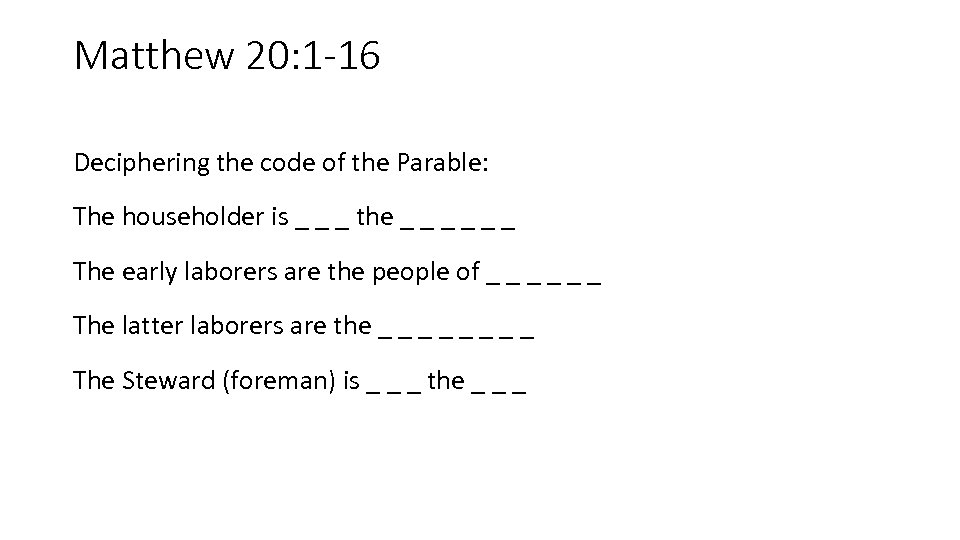 Matthew 20: 1 -16 Deciphering the code of the Parable: The householder is _