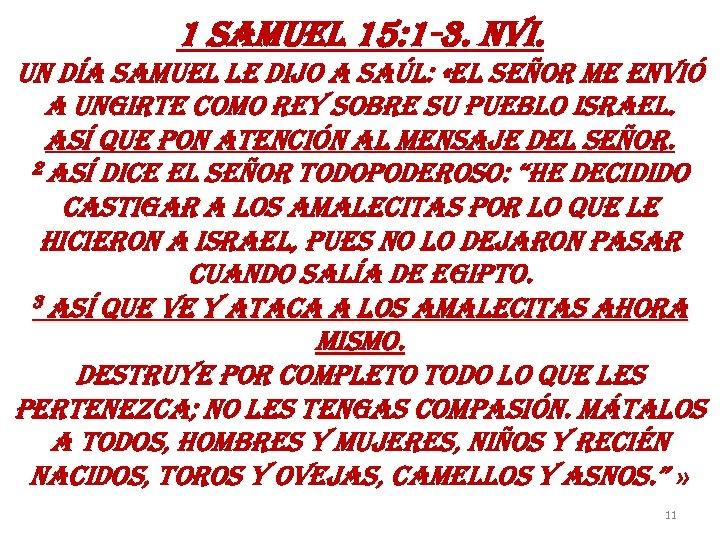 1 samuel 15: 1 -3. nvi. un día samuel le dijo a saúl: «el