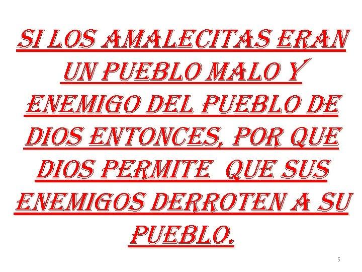 SI LOS AMALECITAS ERAn Un PUEBLO MALO Y En. EMIGO d. EL PUEBLO d.