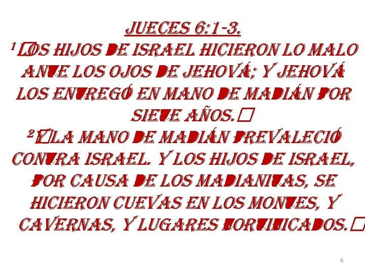 JUECES 6: 1 -3. 1 LOS HIJOS d. E ISRAEL HICIEROn LO MALO An.