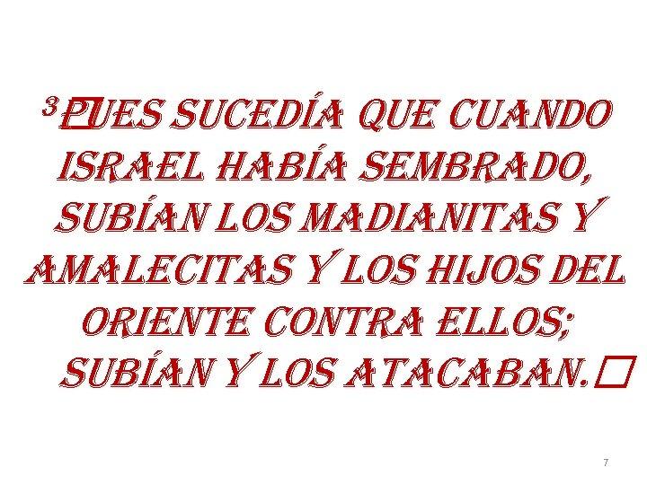3 PUES SUCEdÍA QUE CUAnd. O ISRAEL HABÍA SEMBRAd. O, SUBÍAn LOS MAd. IAn.