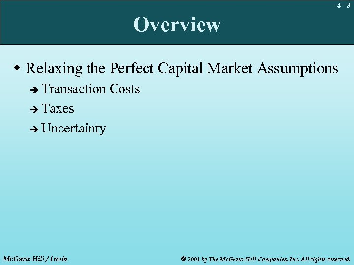 4 -3 Overview w Relaxing the Perfect Capital Market Assumptions Transaction Costs è Taxes