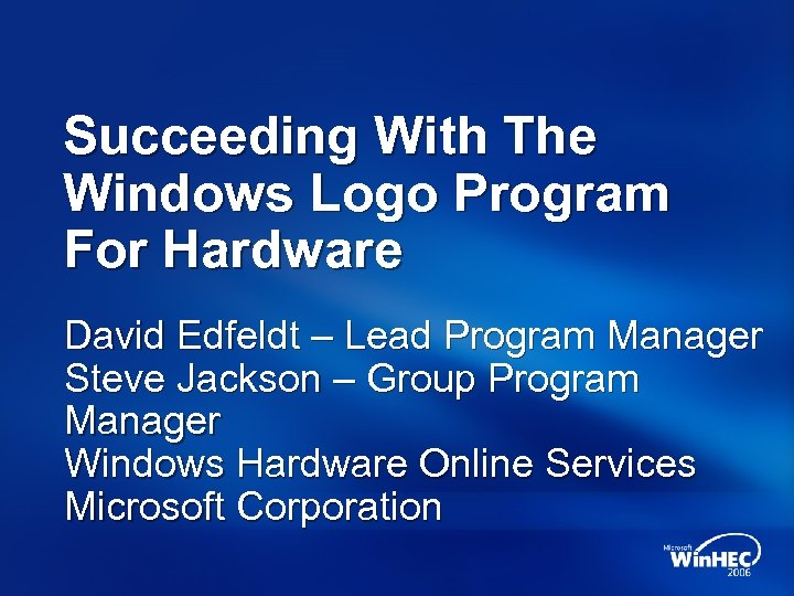 Succeeding With The Windows Logo Program For Hardware David Edfeldt – Lead Program Manager