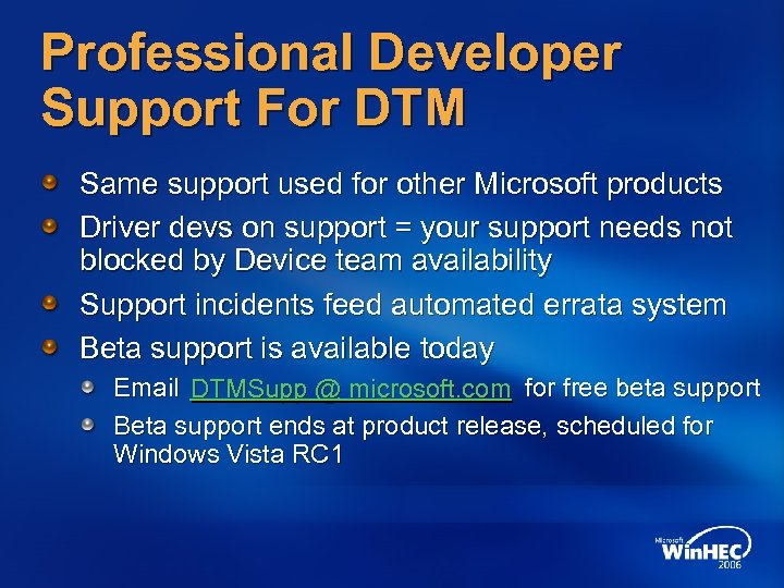 Professional Developer Support For DTM Same support used for other Microsoft products Driver devs
