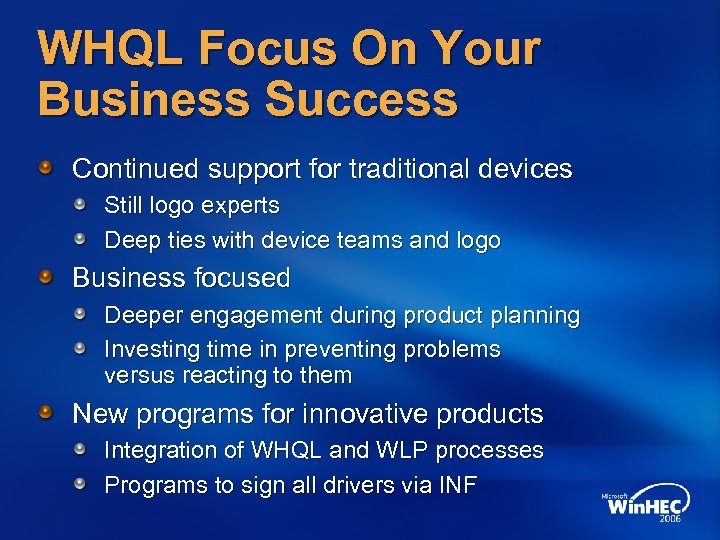 WHQL Focus On Your Business Success Continued support for traditional devices Still logo experts