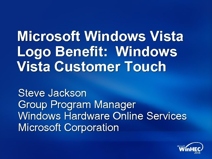 Microsoft Windows Vista Logo Benefit: Windows Vista Customer Touch Steve Jackson Group Program Manager