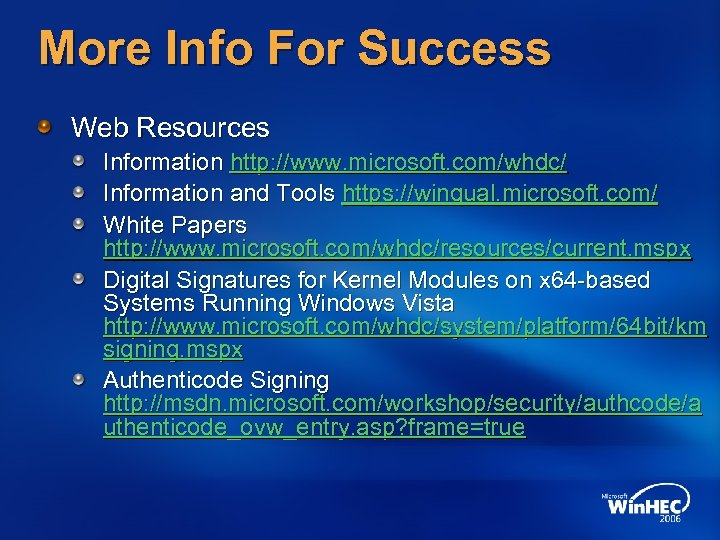 More Info For Success Web Resources Information http: //www. microsoft. com/whdc/ Information and Tools