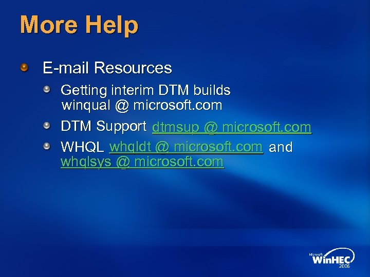 More Help E-mail Resources Getting interim DTM builds winqual @ microsoft. com DTM Support