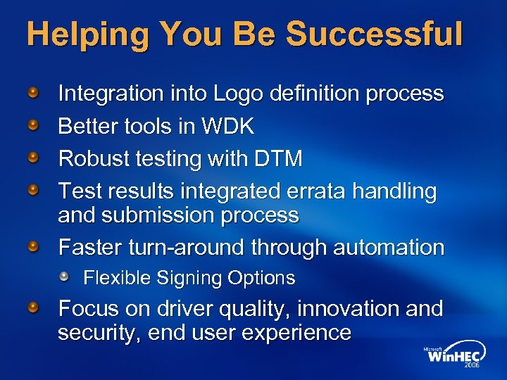 Helping You Be Successful Integration into Logo definition process Better tools in WDK Robust