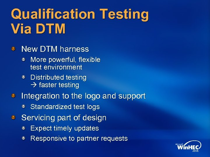 Qualification Testing Via DTM New DTM harness More powerful, flexible test environment Distributed testing