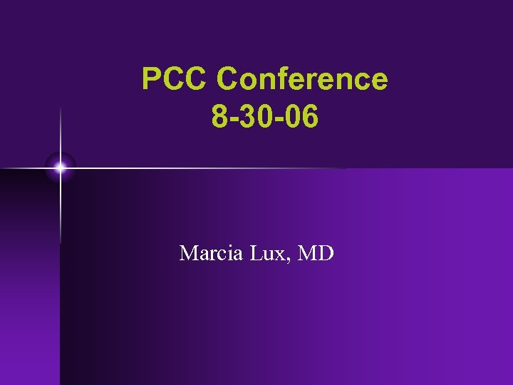 PCC Conference 8 -30 -06 Marcia Lux, MD