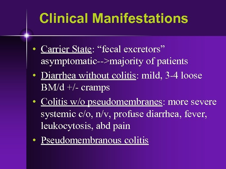 """Clinical Manifestations • Carrier State: """"fecal excretors"""" asymptomatic-->majority of patients • Diarrhea without colitis:"""