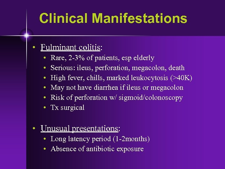 Clinical Manifestations • Fulminant colitis: • • • Rare, 2 -3% of patients, esp
