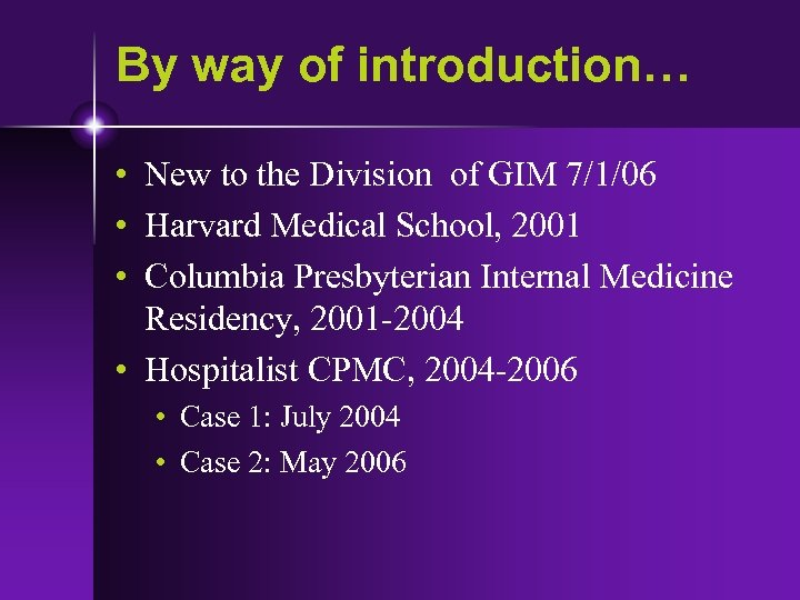 By way of introduction… • New to the Division of GIM 7/1/06 • Harvard