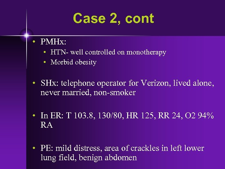 Case 2, cont • PMHx: • HTN- well controlled on monotherapy • Morbid obesity