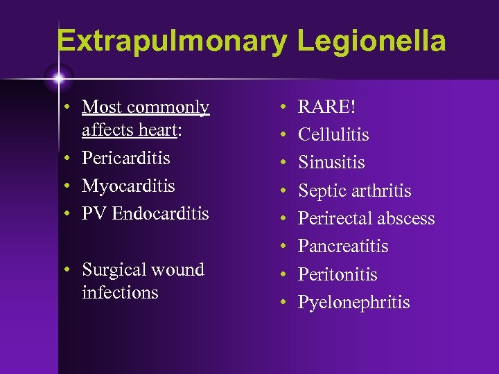 Extrapulmonary Legionella • Most commonly affects heart: • Pericarditis • Myocarditis • PV Endocarditis