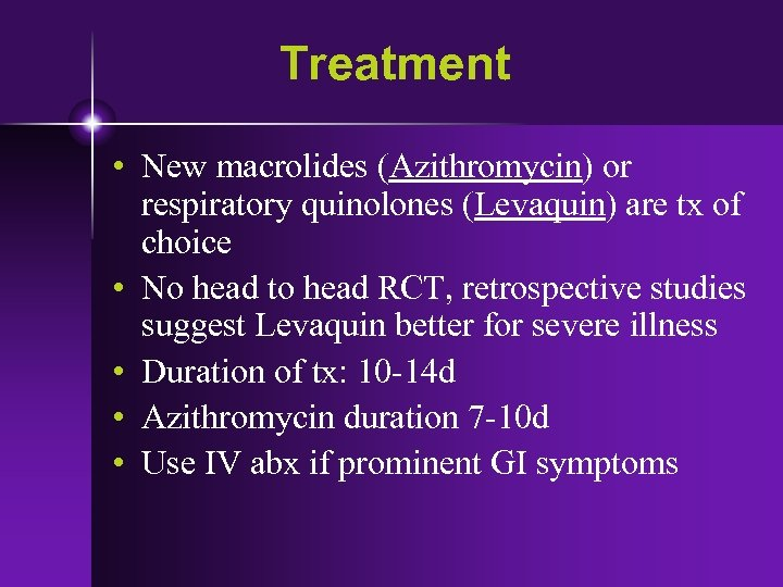 Treatment • New macrolides (Azithromycin) or respiratory quinolones (Levaquin) are tx of choice •