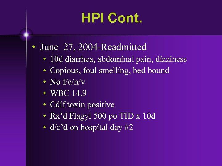 HPI Cont. • June 27, 2004 -Readmitted • • 10 d diarrhea, abdominal pain,