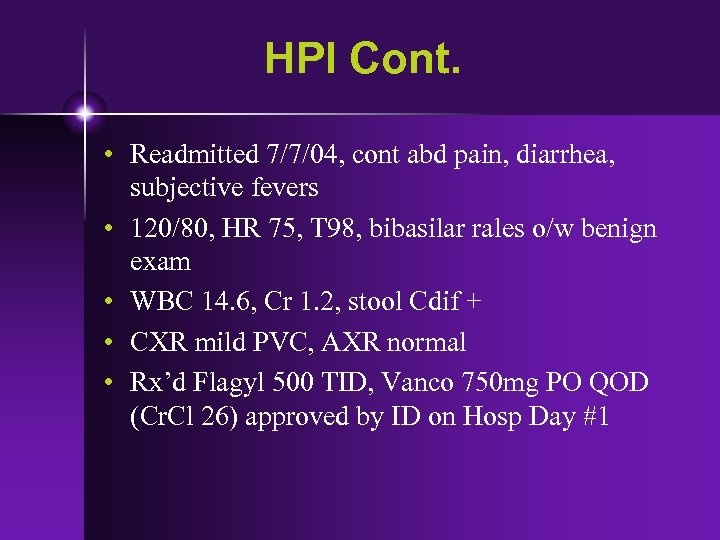 HPI Cont. • Readmitted 7/7/04, cont abd pain, diarrhea, subjective fevers • 120/80, HR