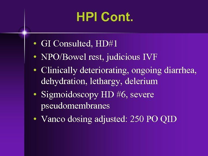 HPI Cont. • GI Consulted, HD#1 • NPO/Bowel rest, judicious IVF • Clinically deteriorating,