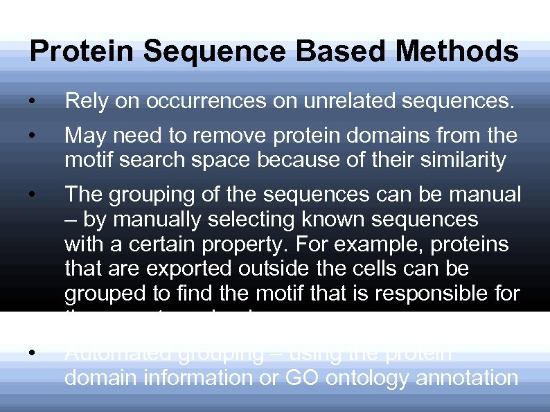 Protein Sequence Based Methods • Rely on occurrences on unrelated sequences. • May need
