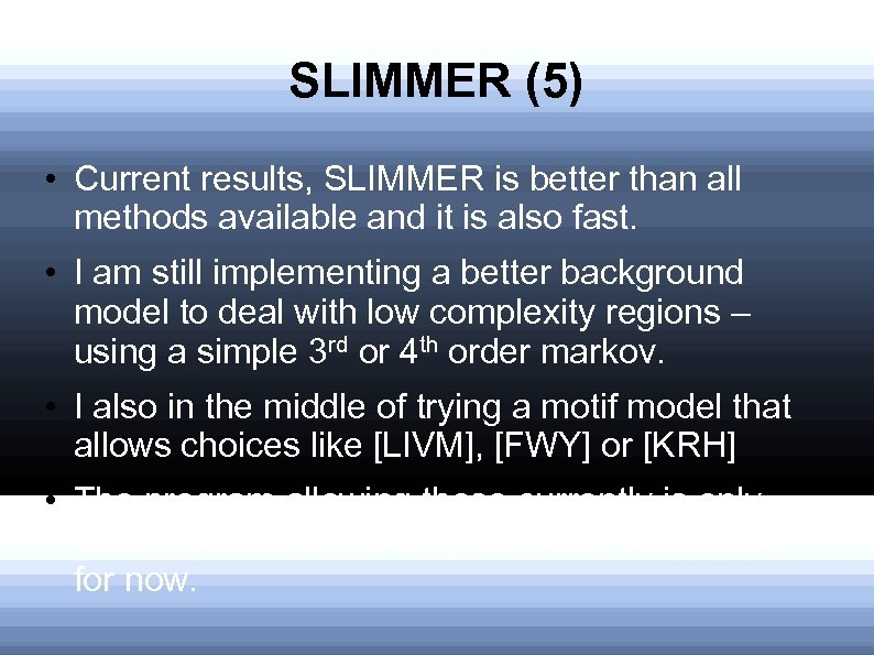 SLIMMER (5) • Current results, SLIMMER is better than all methods available and it