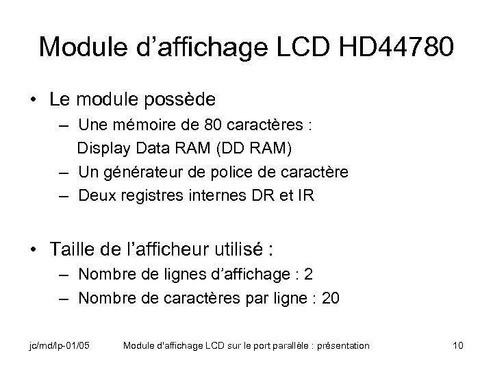 Module d'affichage LCD HD 44780 • Le module possède – Une mémoire de 80