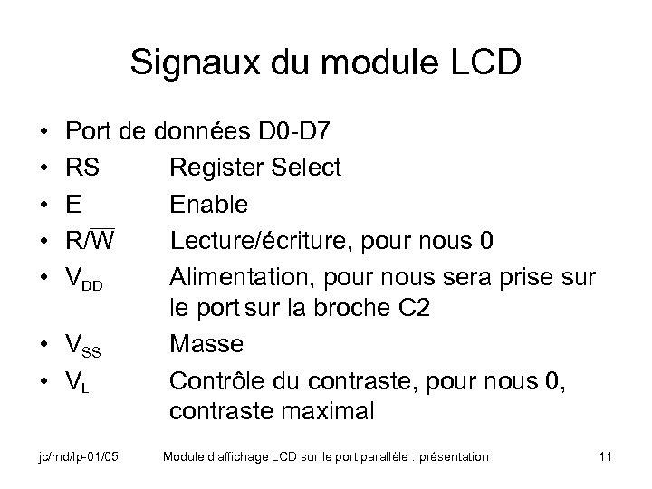 Signaux du module LCD • • • Port de données D 0 -D 7