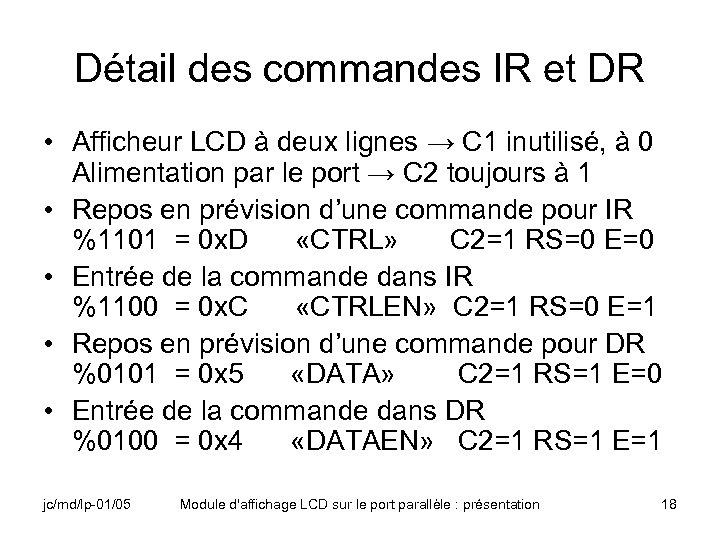 Détail des commandes IR et DR • Afficheur LCD à deux lignes → C