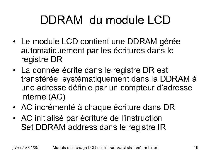 DDRAM du module LCD • Le module LCD contient une DDRAM gérée automatiquement par