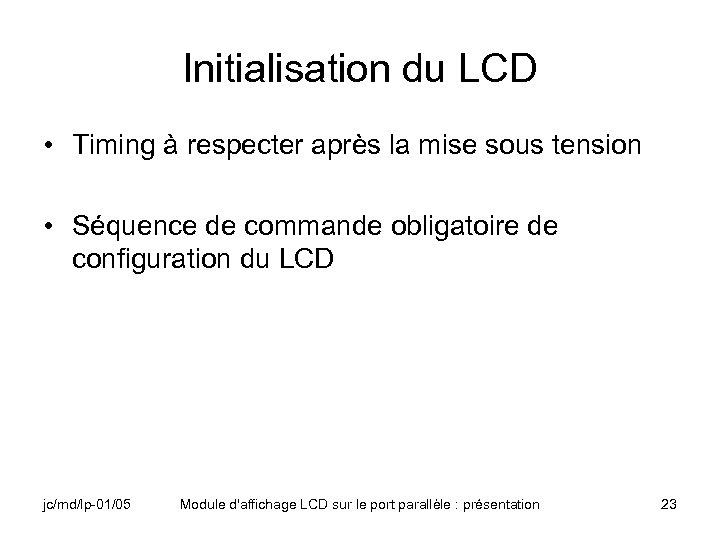 Initialisation du LCD • Timing à respecter après la mise sous tension • Séquence