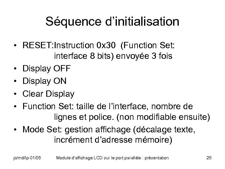 Séquence d'initialisation • RESET: Instruction 0 x 30 (Function Set: interface 8 bits) envoyée