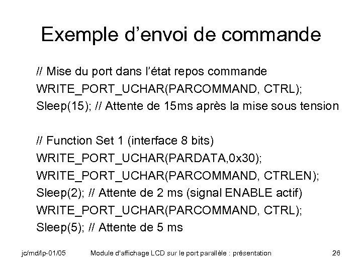 Exemple d'envoi de commande // Mise du port dans l'état repos commande WRITE_PORT_UCHAR(PARCOMMAND, CTRL);