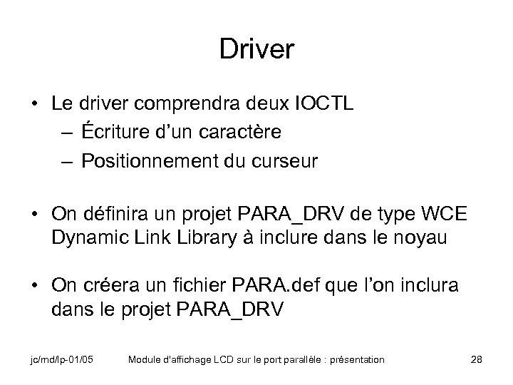 Driver • Le driver comprendra deux IOCTL – Écriture d'un caractère – Positionnement du