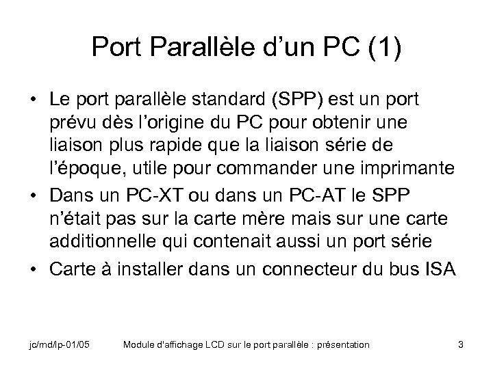 Port Parallèle d'un PC (1) • Le port parallèle standard (SPP) est un port