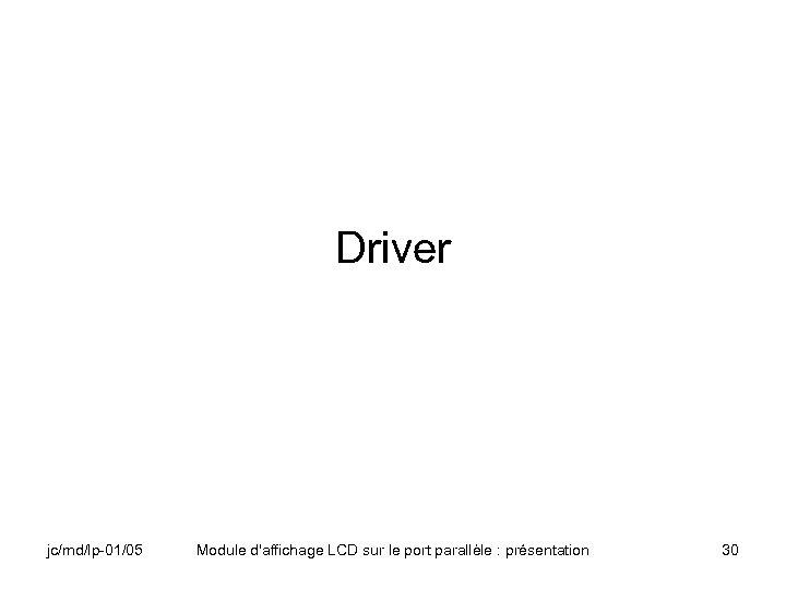 Driver jc/md/lp-01/05 Module d'affichage LCD sur le port parallèle : présentation 30