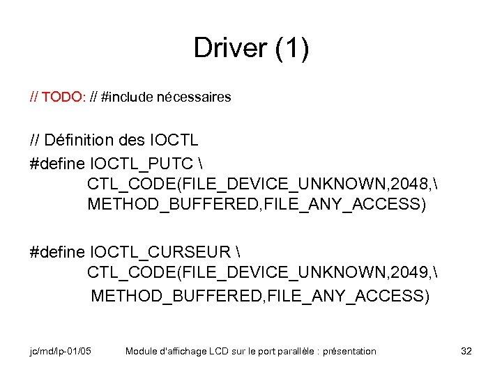 Driver (1) // TODO: // #include nécessaires // Définition des IOCTL #define IOCTL_PUTC