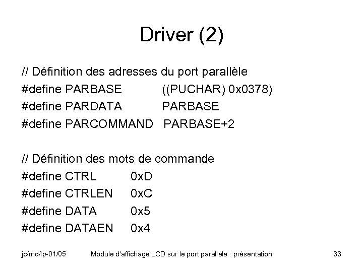 Driver (2) // Définition des adresses du port parallèle #define PARBASE ((PUCHAR) 0 x
