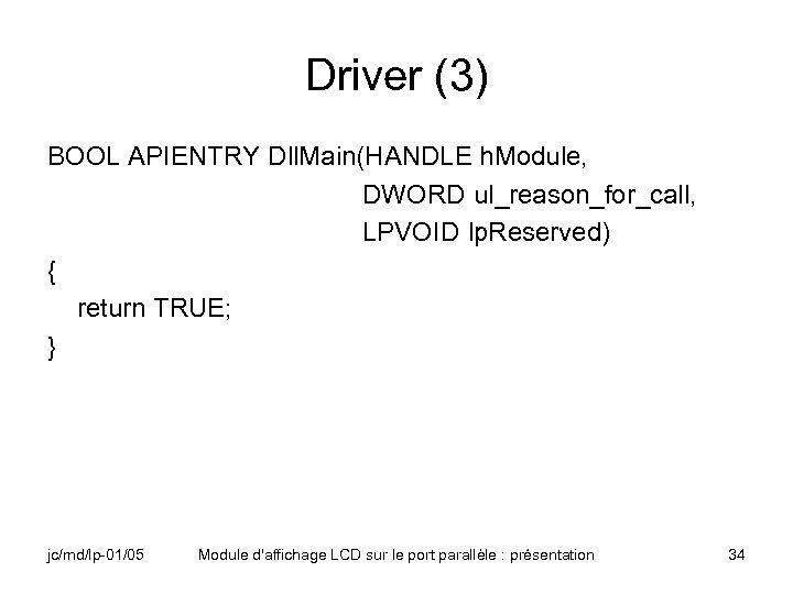 Driver (3) BOOL APIENTRY Dll. Main(HANDLE h. Module, DWORD ul_reason_for_call, LPVOID lp. Reserved) {