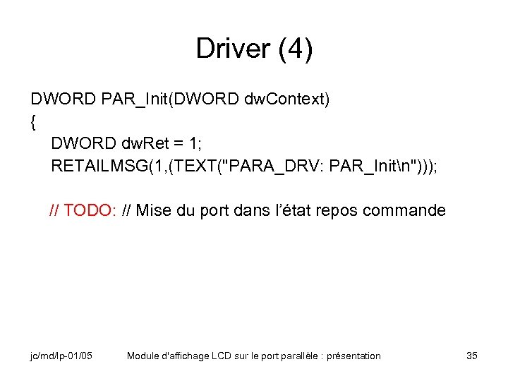 Driver (4) DWORD PAR_Init(DWORD dw. Context) { DWORD dw. Ret = 1; RETAILMSG(1, (TEXT(