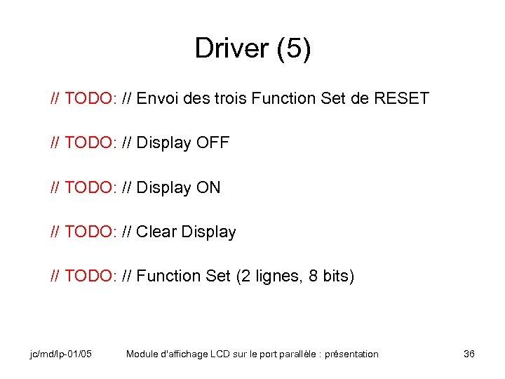 Driver (5) // TODO: // Envoi des trois Function Set de RESET // TODO: