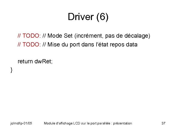 Driver (6) // TODO: // Mode Set (incrément, pas de décalage) // TODO: //