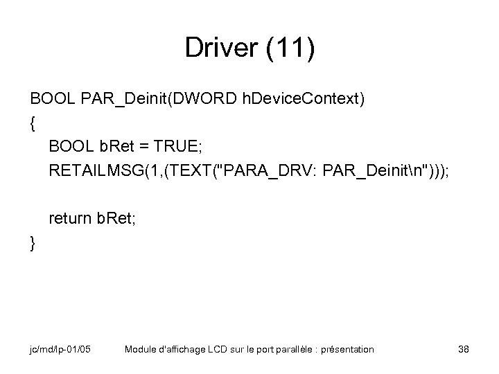 Driver (11) BOOL PAR_Deinit(DWORD h. Device. Context) { BOOL b. Ret = TRUE; RETAILMSG(1,